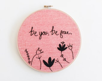 Be you. Be Free. ~ READY TO SHIP ~ 8' Handmade Embroidery Hoop Art