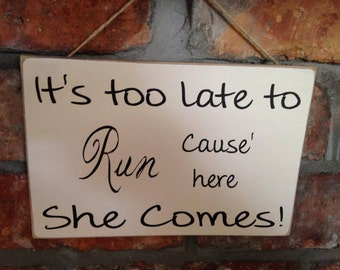 SPECIAL OFFER - 4 days only - WEDDING - It's Too Late To Run Cause' Here She Comes Sign / Plaque
