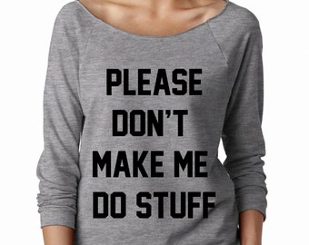 Please Don't Make Me Do Stuff, Wide Neck Shirt, Graphic Shirt For Women