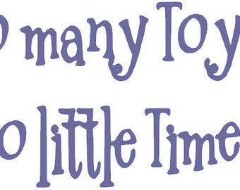 Wall Decal, So Many Toys  So Little Time... Large 11 1/2 x  20 3/4