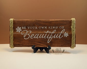 Be Your Own Kind Of Beautiful, rustic reclaimed pallet wood sign