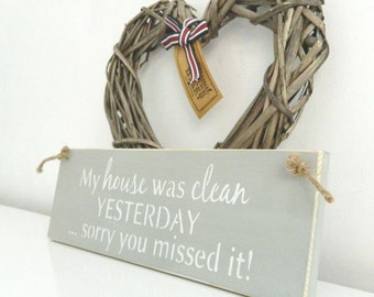My house was clean yesterday sorry you missed it!, sign, Shabby Chic, painted in Annie Sloan