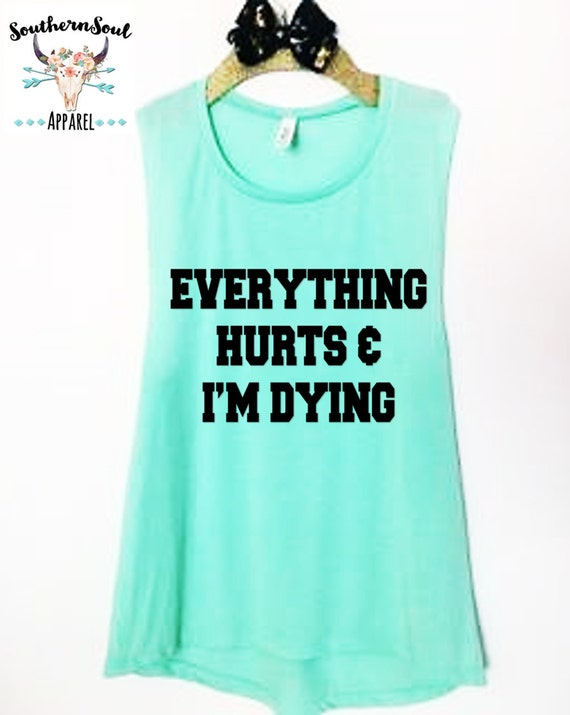 Everything Hurts & I'm Dying Muscle Tank Top, Workout Tank Top, Yoga Tank Top, Gym Tank Top, Funny Workout, Inspirational Tank Top