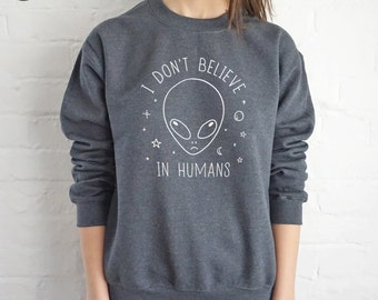I Don't Believe In Humans Sweatshirt Sweater Jumper Top Fashion Blogger Space Alien Head