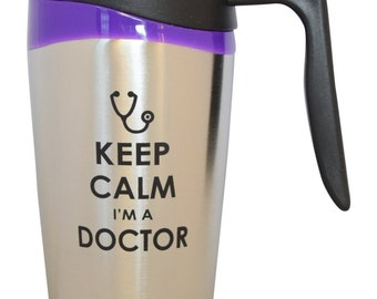 Keep Calm I'm a Doctor Stainless Steel 16 Oz Double Wall Insulated Travel Mug Tumbler