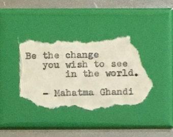 "Inspirational Fridge Magnet: Mahatma Ghandi.  ""Be the change""  Literary, Motivational Quotes.  Hand Typed, Hand made 2""x3"" Fridge Magnet"