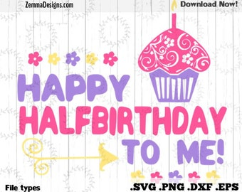 Half birthday svg - Birthday girl svg - Birthday svg - Girl svg - Happy half birthday to me - birthday svg files -  .DXF .SVG, .PNG