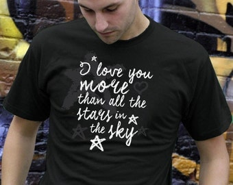 I Love You More Than All the Stars in the Sky Quote Tshirt  Romantic Couples Valentines Boyfriend T-shirt For Him Tee Shirt For Her AR-78