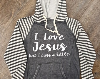 I Love Jesus, but I Cuss a Little Sweatshirt.