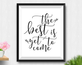 Printable The Best Is Yet To Come Wall Art, Typography Poster, Inspirational Print, Motivational Wall Art, Digital Download (Stck296)
