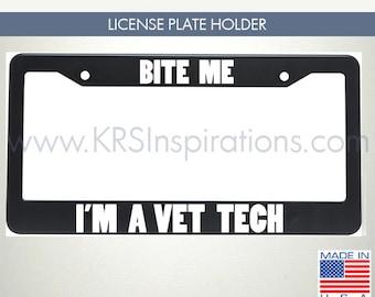 Bite Me I'm a Vet Tech License Plate Holder