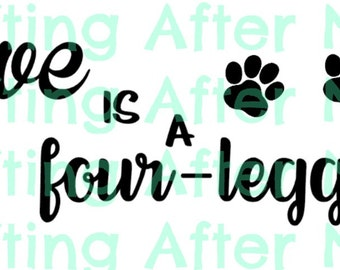 Dog SVG, Puppy SVG, Pet Quote svg, Dog Quote svg, Love is a Four-Legged Word Svg, SVG Files for Cricut Silhouette Cameo, Love Dogs Fur Paw