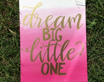 Dream big little one /Nursery/ wall decor/ baby nursery/ little girl room/ ombre /embossed gold letters