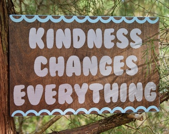 KINDNESS Changes EVERYTHING. Solid Wood, Hand Painted 1-Sided Sign. Custom Made - Options Available!!