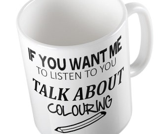 If you want me to listen Talk about COLOURING Mug