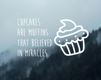 Cupcakes Are Muffins That Believed In Miracles,Car Decal,Funny Decal,Car Sticker,Permanent Decal,Bumper Sticker,Window Decal,Quote,Vinyl