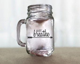 Just Breathe Mug, Mason Jar Drinking Glasses, Mason Jar Tumblers, Wine Glasses, Drinking Glasses, Mason Jar, Motivational, Words of Wisdom,