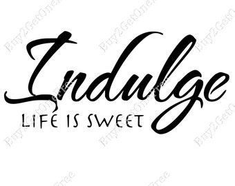 Indulge Life is Sweet, Indulge Quotes, Wall Quotes, Wall Decoration, Indulge wall quote, Indulge Wall Decal, Indugle Wall Vinyl, Indugle Art