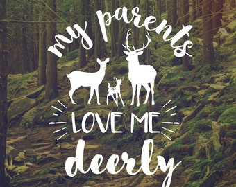 Deer Decal - Decals - Vinyl Decals - My Parents Decal - Deerly Decal - Cute Sayings - Car Decor - Farm Car Decals - Country Sayings - Decal