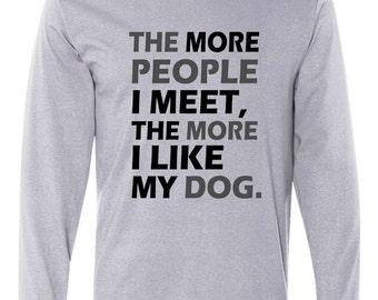 More People I Meet Like My Dog Long Sleeve T-Shirt
