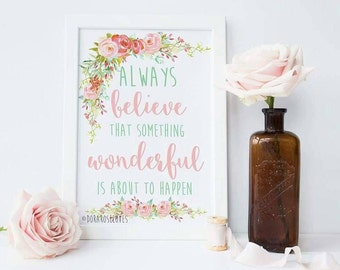 Always Believe that Something Wonderful is about to happen Print - Motivational Print