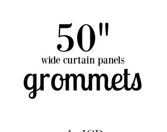 """Grommets for 50"""" wide curtain panels"""