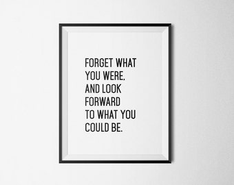 Forget what you were, and look forward to what you could be || PRINTABLE Art Dorm Art Office Decor Minimalist Art Black and white home decor