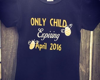 Only Child Expiring Soon Baby Shower Shirt