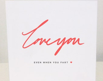 I love you even when you fart - Valentines Love Card
