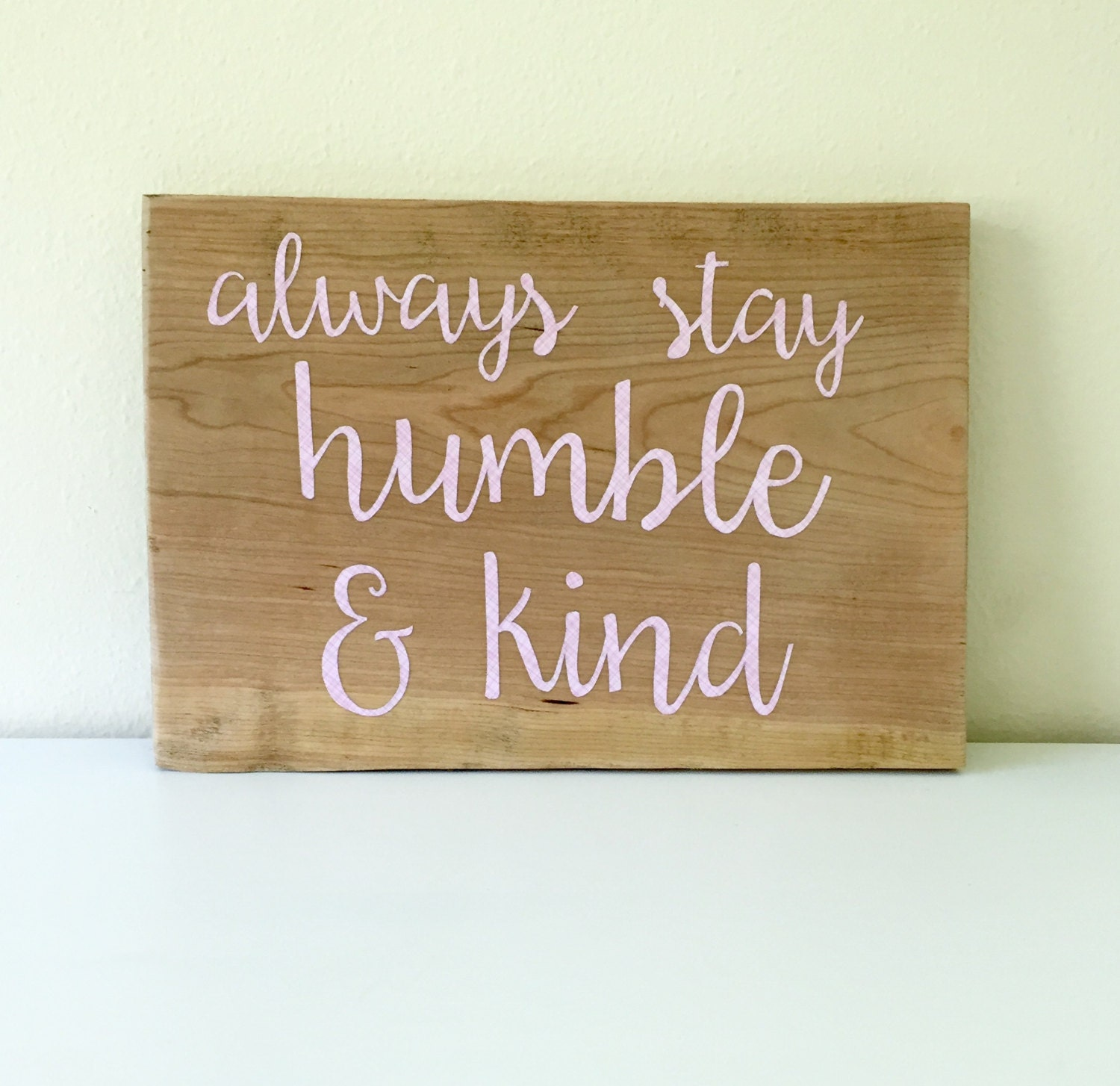 Humble Signs: Always Stay Humble And Kind Wood Sign Mixed Media Sign