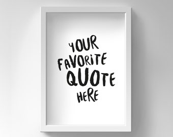 Custom Print, Your Quote Here, Custom Poster, Custom Printable Gift, Custom Quote, Printable Quote, Customizable Print
