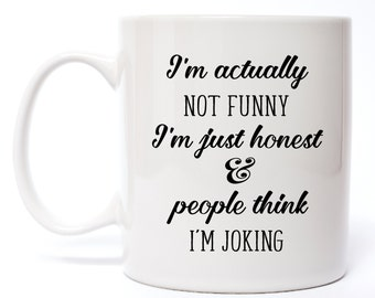 Funny Coffee Mug - I'm Actually Not Funny I'm Just Honest And People Think I'm Joking Coffee Mugs - Funny Gifts - Mugs - Gifts