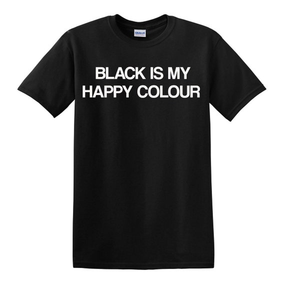 black is my happy colour tshirt free shipping black by impulsee. Black Bedroom Furniture Sets. Home Design Ideas