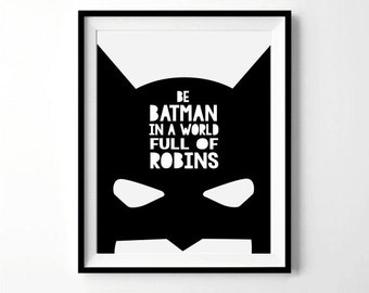 Be Batman In A World Full Of Robins Print | Batman Print | Batman Decor,