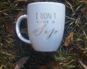 "Coffee mug ""I don't give a sip"""