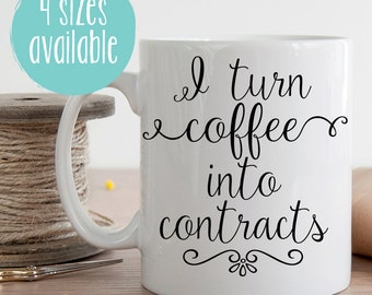 I Turn Coffee Into Contracts Mug, Real Estate Agent Gift,  Gift forRealtor,  Mortgage Broker Gift, Funny Coffee Mug, Gift for Coworker