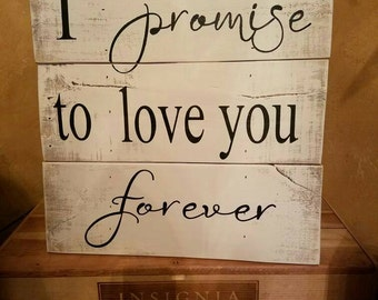 I Promise to Love you Forever Rustic Wood Sign