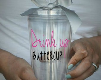 Drink Up Buttercup Clear Tumbler