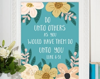 Luke 6:31 - Do Unto Others as You Would Have Them Do Unto You, Inspirational, Motivational, Wall Art, Printable, 5x7, 8x10, Bible, Scripture