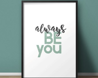 Always Be You - Printable poster. Wall art. Digital print. Typography. Digital poster. Inspirational quote. Wall decor.