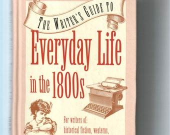 The Writer's Guide To Everyday Life in the 1800's by Marc McCutcheon