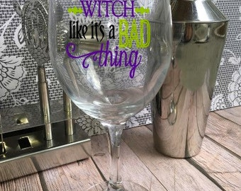 You Say I'm a Witch Wine Glass - Customized Wine Glass