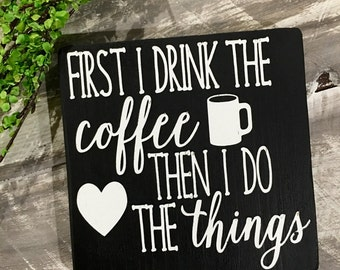 First I drink the coffee then I do the things-wood sign- coffee bar