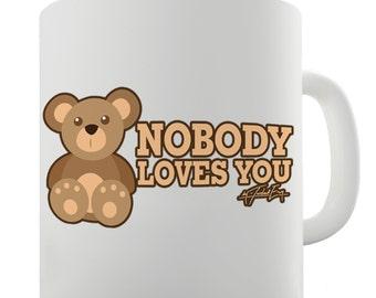 Nobody Loves You Bear Ceramic Mug