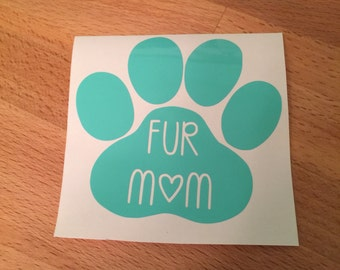 Fur Mom Decal, Pet Decal, Paw Print, Decal, Yeti Decal, Vinyl Decal, Car Decal, Phone Decal, Laptop Decal, Water Bottle Decal, Vinyl Sticker