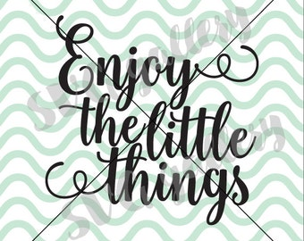 Enjoy the little things SVG, quote SVG, Digital cut file, sayings svg, script svg, commercial use OK