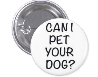 "Can I Pet Your Dog? 1"" Pinback Button"