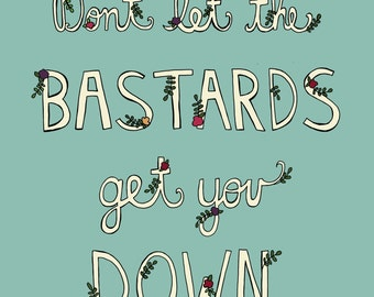 Don't Let the Bastards Get You Down Print | 11 x 14 and 8 x 10