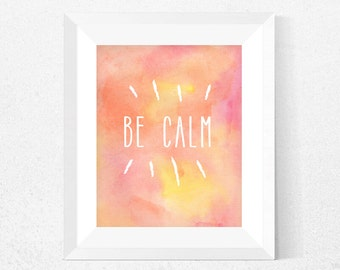 Be Calm Print, Printable Wall Art, Watercolor Print, Instant Download, Modern Print