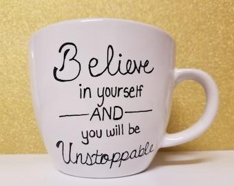 Mug, coffee mug, handwritten mug, tea cup, Believe in yourself and you will be unstoppable